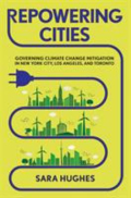Repowering cities governing climate change mitigation in New York City  Los Angeles  and Toronto