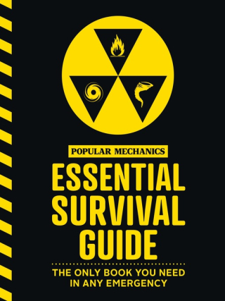 The Popular Mechanics Essential Survival Guide The Only Book You Need in Any Emergency