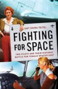 Fighting for space two pilots and their historic battle for female spaceflight
