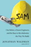 SAM one robot  a dozen engineers  and the race to revolutionize the way we build