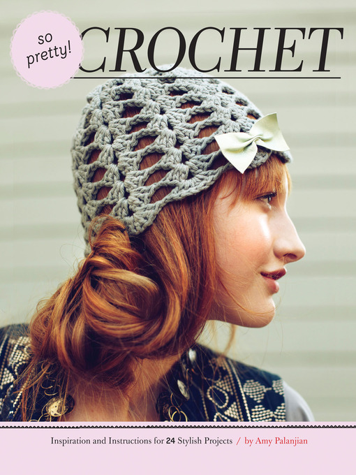 So Pretty! CrochetI Inspiration and Instructions for 24 Stylish Projects