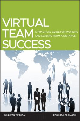 Virtual team success_a practical guide for working and leading from a distance