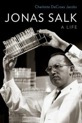 Jonas Salk - a life by Charlotte Jacobs
