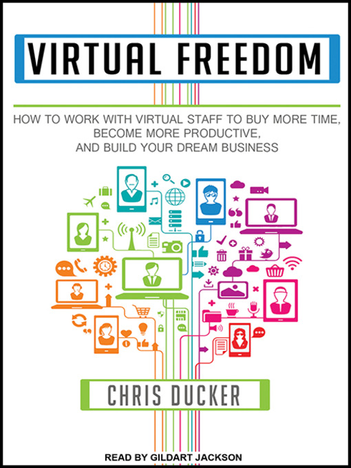 Virtual freedom_how to work with virtual staff to buy more time  become more productive  and build your dream business
