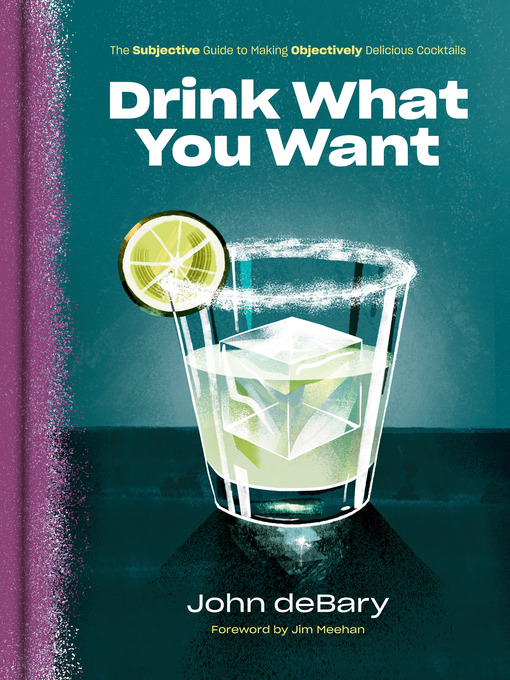 Drink What You Want The Subjective Guide to Making Objectively Delicious Cocktails