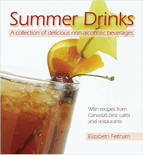 Summer Drinks A Collection of Delicious Non‑alcoholic Beverages With Recipes from Canada's Best Cafes and Restaurants