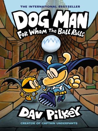 Dog Man - For Whom the Ball Rolls by Dav Pilkey