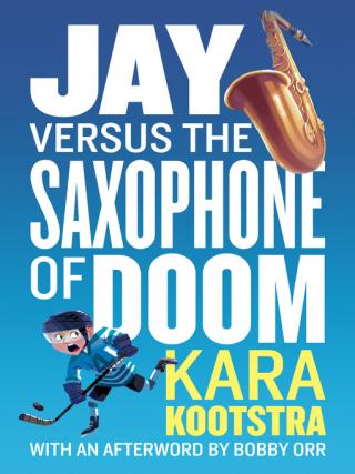Jay Versus the Saxophone of Doom by Kara Kootstra