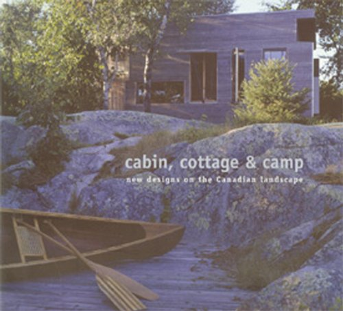 Cabin  Cottage and Camp New Designs on the Canadian Landscape