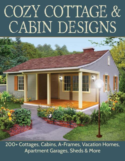 Cozy Cottage & Cabin Designs 200+ Cottages  Cabins  A-Frames  Vacation Homes  Apartment Garages  Sheds & More
