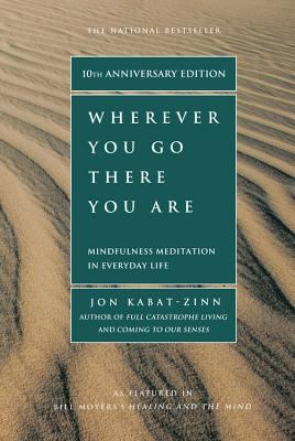 Wherever You Go  There You Are Mindfulness Meditation in Everyday Life