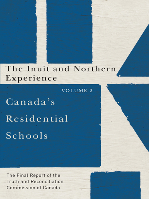 Canada's Residential Schools. The Inuit and Northern Experience by the Truth and Reconciliation Commission of Canada