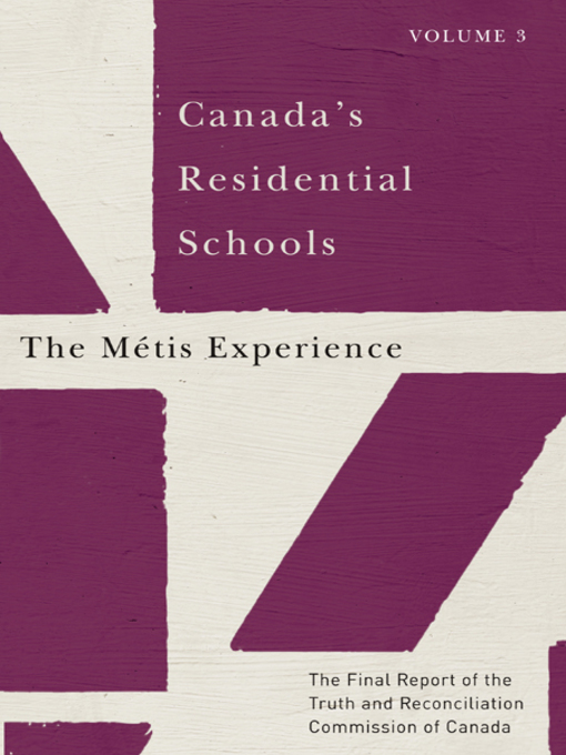 Canada's Residential Schools. The Métis Experience by the Truth and Reconciliation Commission of Canada