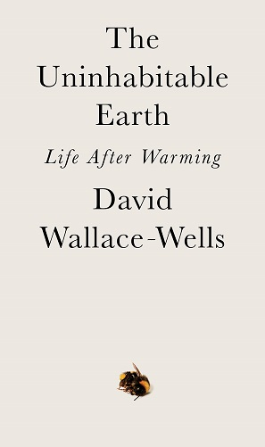 The Uninhabitable Earth Life After Warming by David Wallace Wells