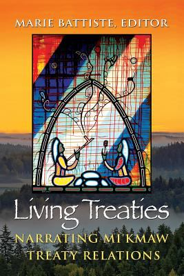 Living Treaties - Narrating Mi'kmaw Treaty Relations by Marie Battiste
