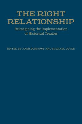 The Right Relationship - Reimagining the Implementation of Historical Treaties by John Borrows and Michael Coyle