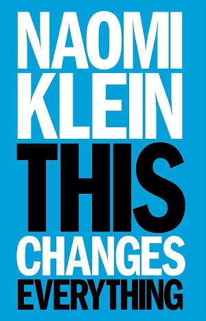 This Changes Everything Capitalism vs the Climate by Naomi Klein