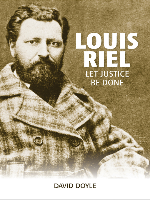 Louis Riel - Let Justice Be Done by David G. Doyle
