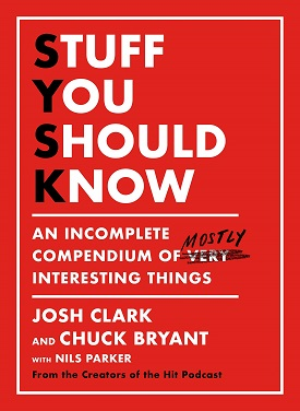 Stuff You Should Know An Incomplete Compendium of Mostly Interesting Things