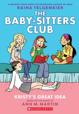 The Baby-Sitters Club Kristy's Great Idea by Rania Telgemeier Based on the Novel by Ann M. Martin