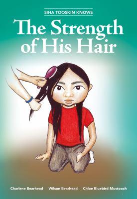 Siha Tooskin Knows the Strength of His Hair by Charlene Bearhead and Wilson Bearhead