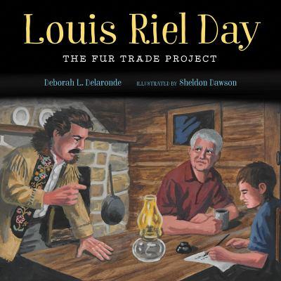 Louis Riel Day- The Fur Trade Project by Deborah L. Delaronde
