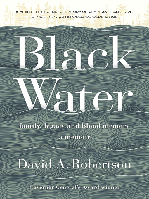 Black Water : Family  Legacy and Blood Memory by David A. Robertson