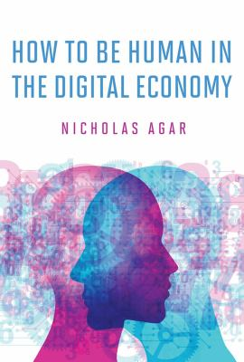 How to be Human in the Digital Economy by Nicholas Agar