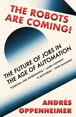 The Robots Are Coming! The Future of Jobs in the Age of Automation by Andres Oppenheimer