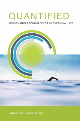 Quantified biosensing technologies in everyday life by Dawn Nafus
