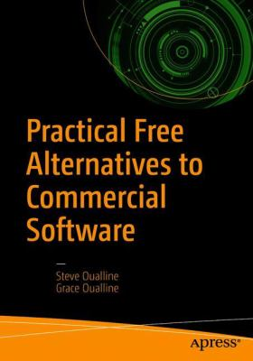 Practical Free Alternatives to Commercial Software by Steve Oualline