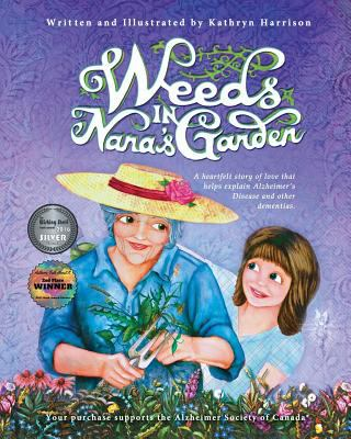 Weeds in Nana's Garden A Heartfelt Story of Love That Helps Explain Alzheimer's Disease and Other Dementias