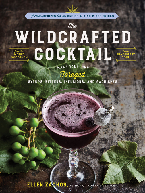 The Wildcrafted Cocktail Make Your Own Foraged Syrups  Bitters  Infusions  and Garnishes