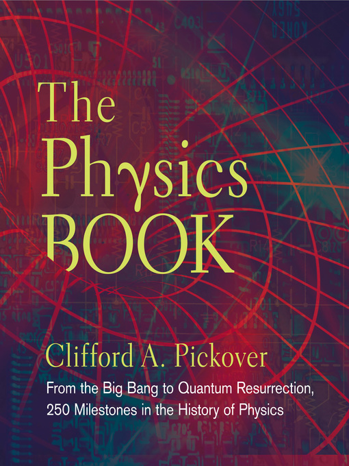 The physics book 250 milestones in the history of physics by Clifford Pickover