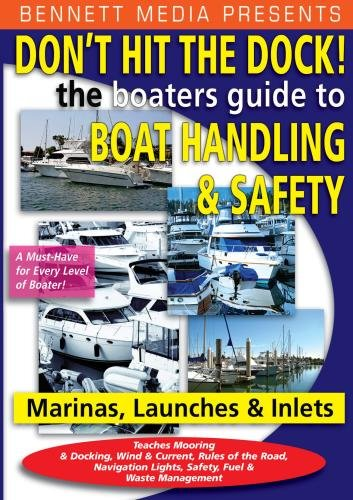 Don't Hit the Dock - The Boaters Guide to Boat Handling & Safety In and Around the Marina