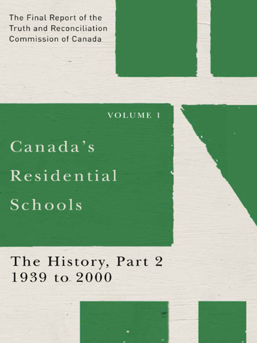 Canada's Residential Schools. The History  Part 2 - 1939 to 2000 by the Truth and Reconciliation Commission of Canada