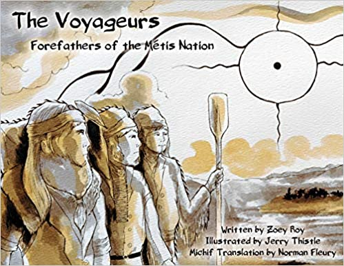 The Voyageurs - Forefathers of the Métis Nation by Zoey Roy