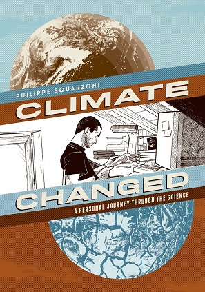 Climate Changed A Personal Journey Through the Science by Philippe Squarzoni