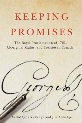 Keeping Promises - The Royal Proclamation of 1763  Aboriginal Rights  and Treaties in Canada by Jim Aldridge and Terry Fenge
