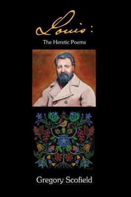 Louis - The Heretic Poems by Gregory Scofield