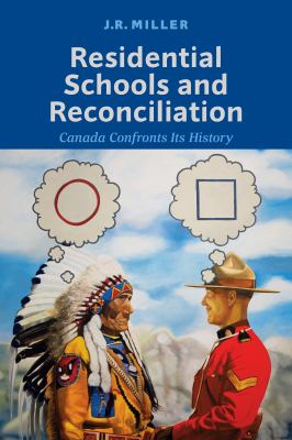 Residential Schools and Reconciliation - Canada Confronts its History by James Rodger Miller