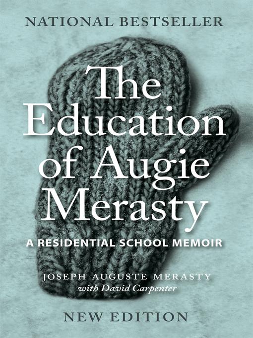 The Education of Augie Merasty - A Residential School Memoir by Joseph Auguste Merasty