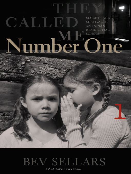 They Called Me Number One : Secrets and Survival at an Indian Residential School by Bev Sellars