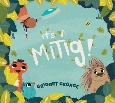 It's A Mitig! by Bridget George