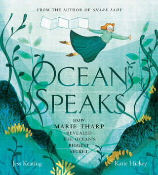 Ocean Speaks Marie Tharp and the Map that Moved the Earth by Jess Keating