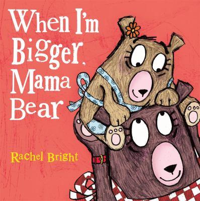 When I am bigger  Mama bear