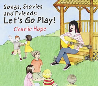 Songs  Stories and Friends Let's Go Play by Charlie Hope