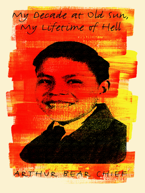 My Decade at Old Sun   My Lifetime of Hell by Arthur Bear Chief