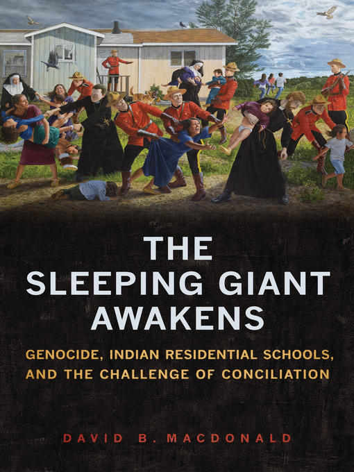 The Sleeping Giant Awakens: Genocide  Indian Residential Schools  and the Challenge of Conciliation by David B. Macdonald