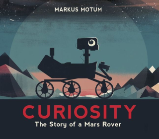 Curiosity - The Story of a Mars Rover by Markus Motum